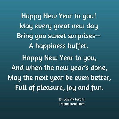 Teal background, white type for New Years poem Happy New Year to you, May every great new day, bring you sweet surprises, a happiness buffet.